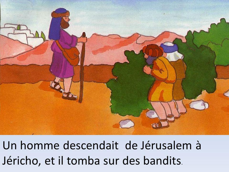 Un homme descendait de Jérusalem à Jéricho, et il tomba sur des bandits.