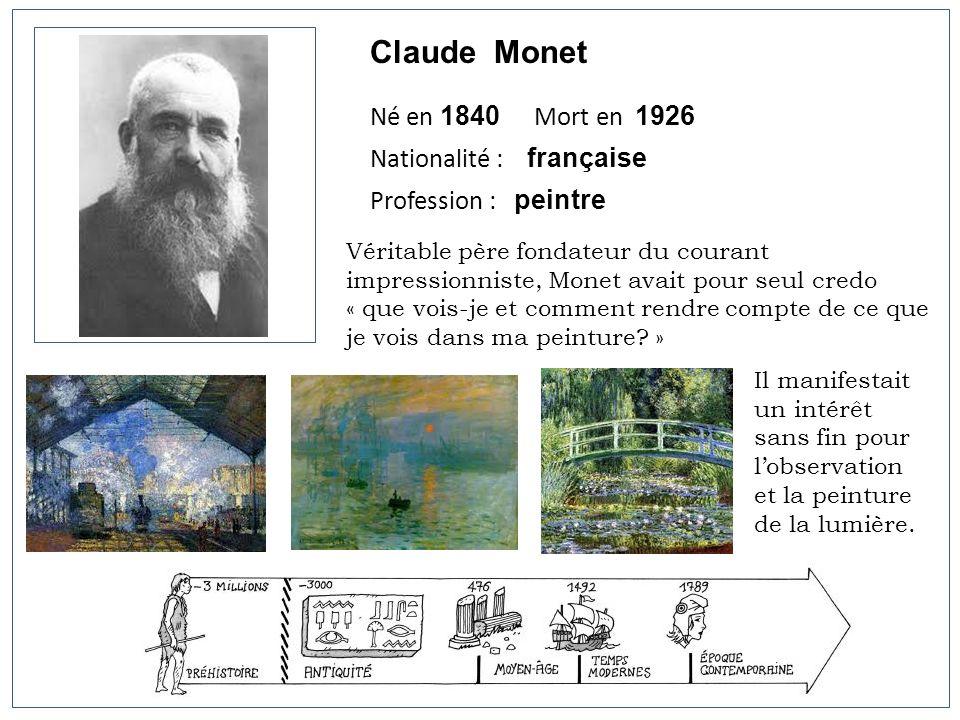 Claude Monet Né en 1840 Mort en 1926 Nationalité : française