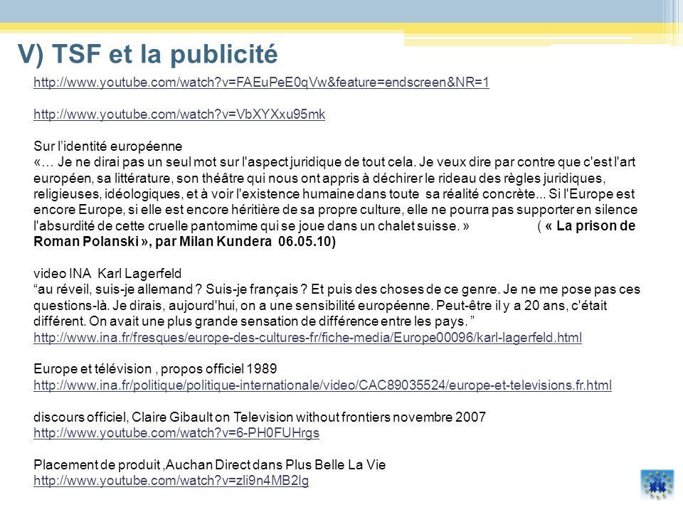 V) TSF et la publicité http://www.youtube.com/watch v=FAEuPeE0qVw&feature=endscreen&NR=1 http://www.youtube.com/watch v=VbXYXxu95mk.
