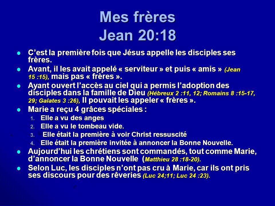 Mes frères Jean 20:18 C'est la première fois que Jésus appelle les disciples ses frères.