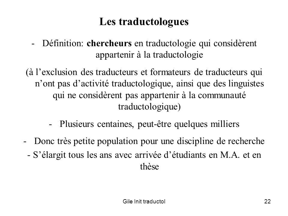 Les traductologues Définition: chercheurs en traductologie qui considèrent appartenir à la traductologie.