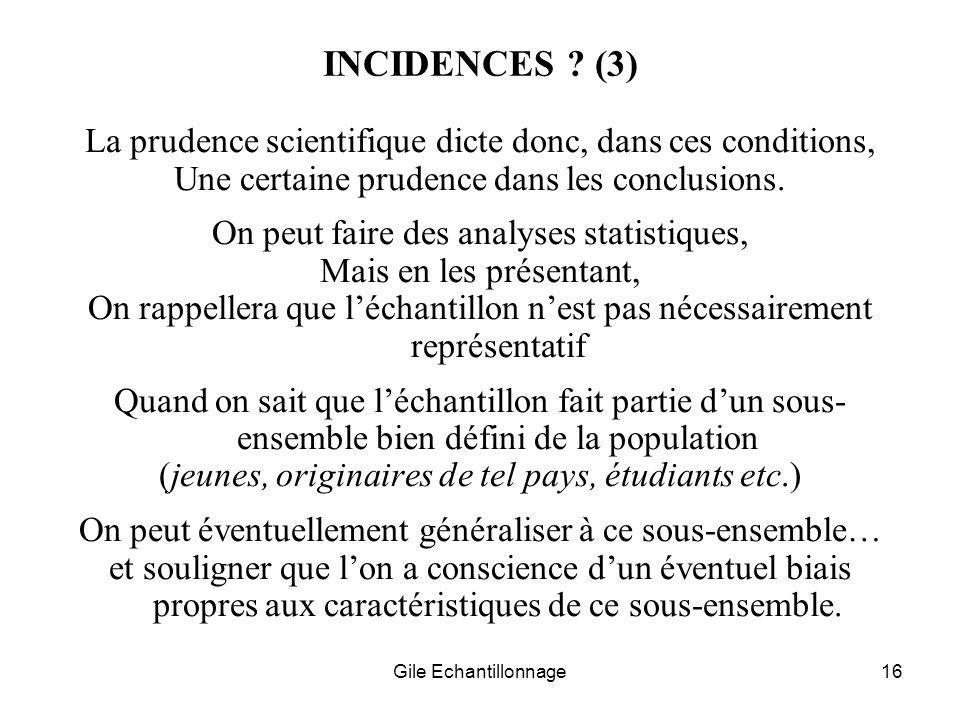 INCIDENCES (3) La prudence scientifique dicte donc, dans ces conditions, Une certaine prudence dans les conclusions.