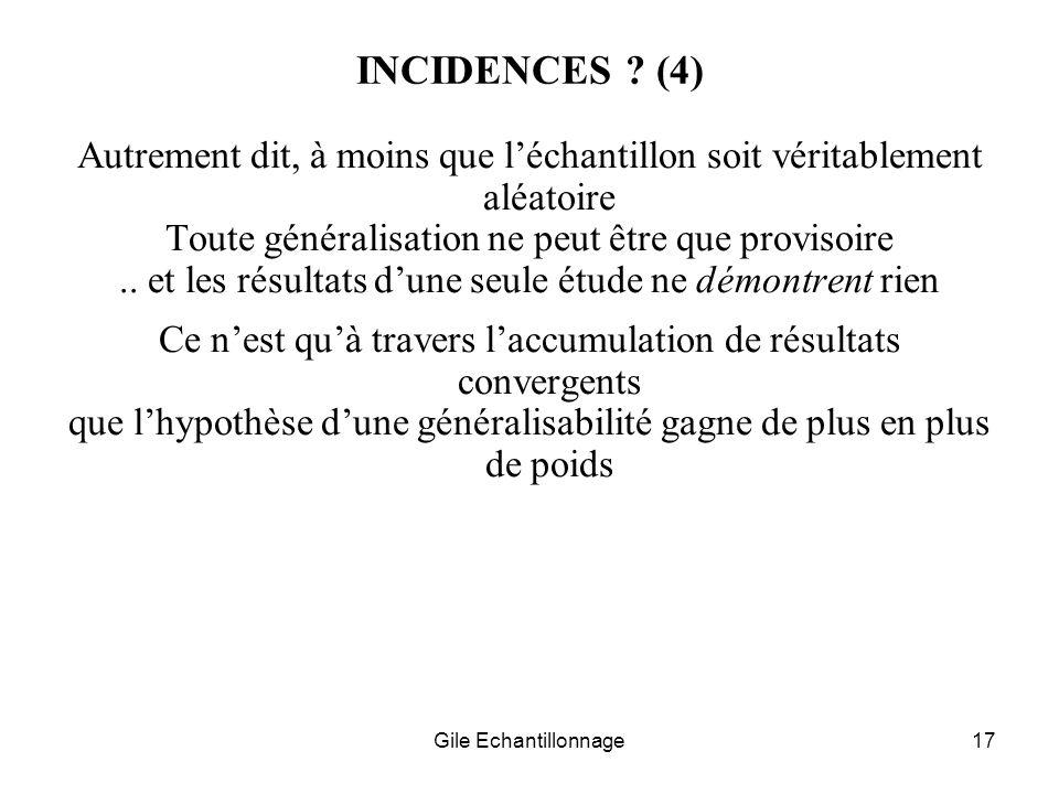 INCIDENCES (4) Autrement dit, à moins que l'échantillon soit véritablement aléatoire. Toute généralisation ne peut être que provisoire.