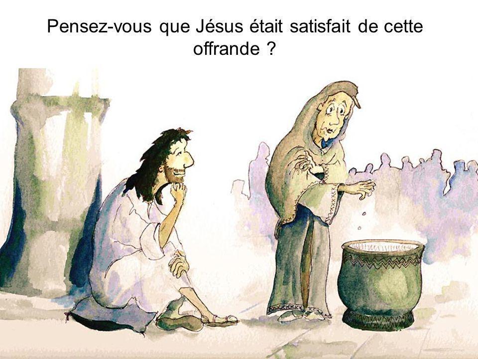 Pensez-vous que Jésus était satisfait de cette offrande