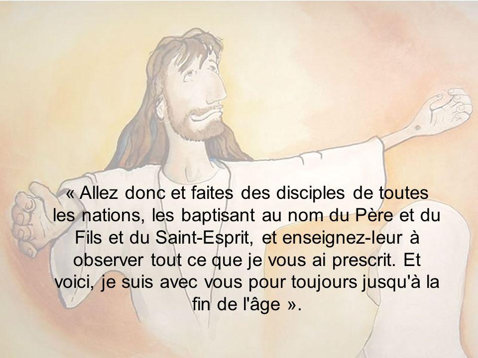 « Allez donc et faites des disciples de toutes les nations, les baptisant au nom du Père et du Fils et du Saint-Esprit, et enseignez-leur à observer tout ce que je vous ai prescrit.