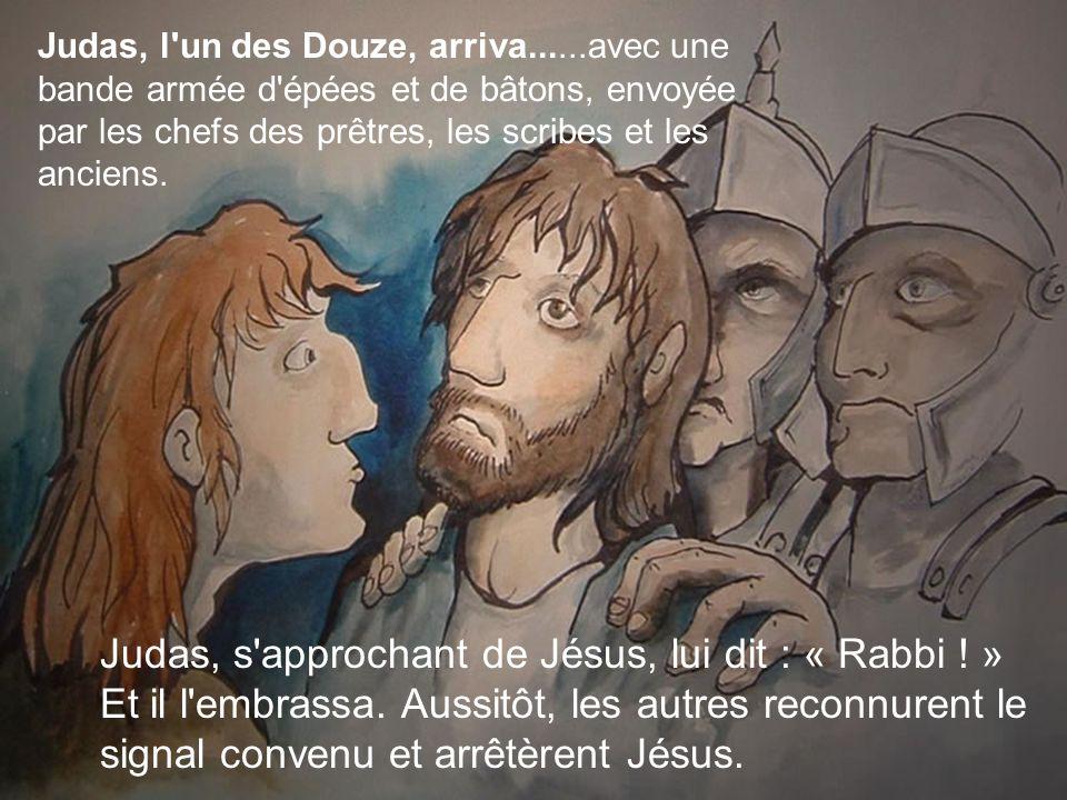 Judas, l un des Douze, arriva