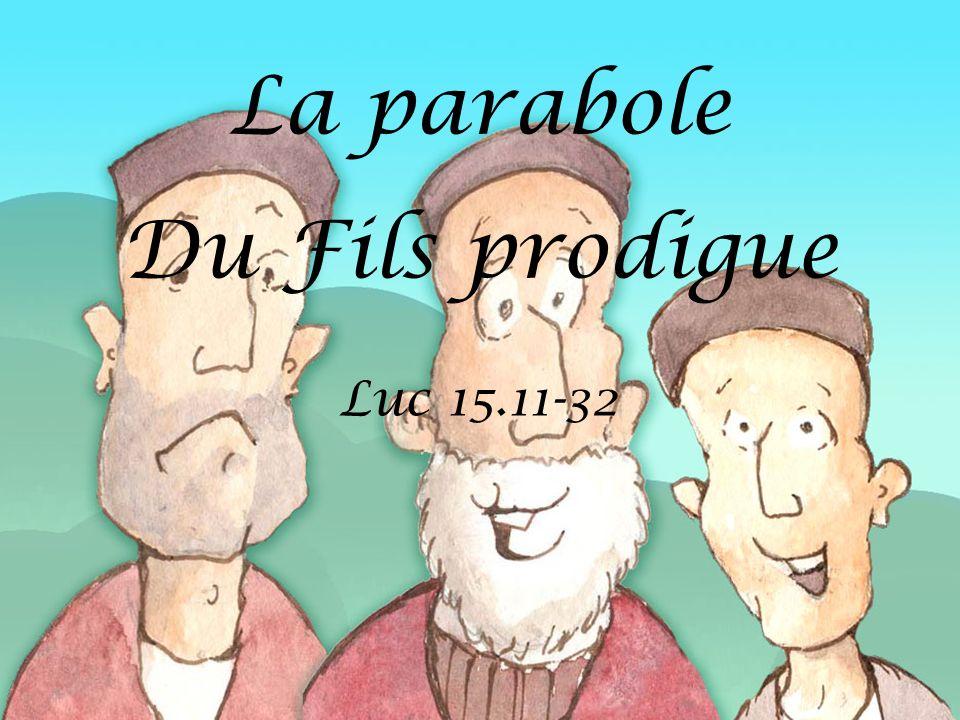 La parabole Du Fils prodigue Luc 15.11-32
