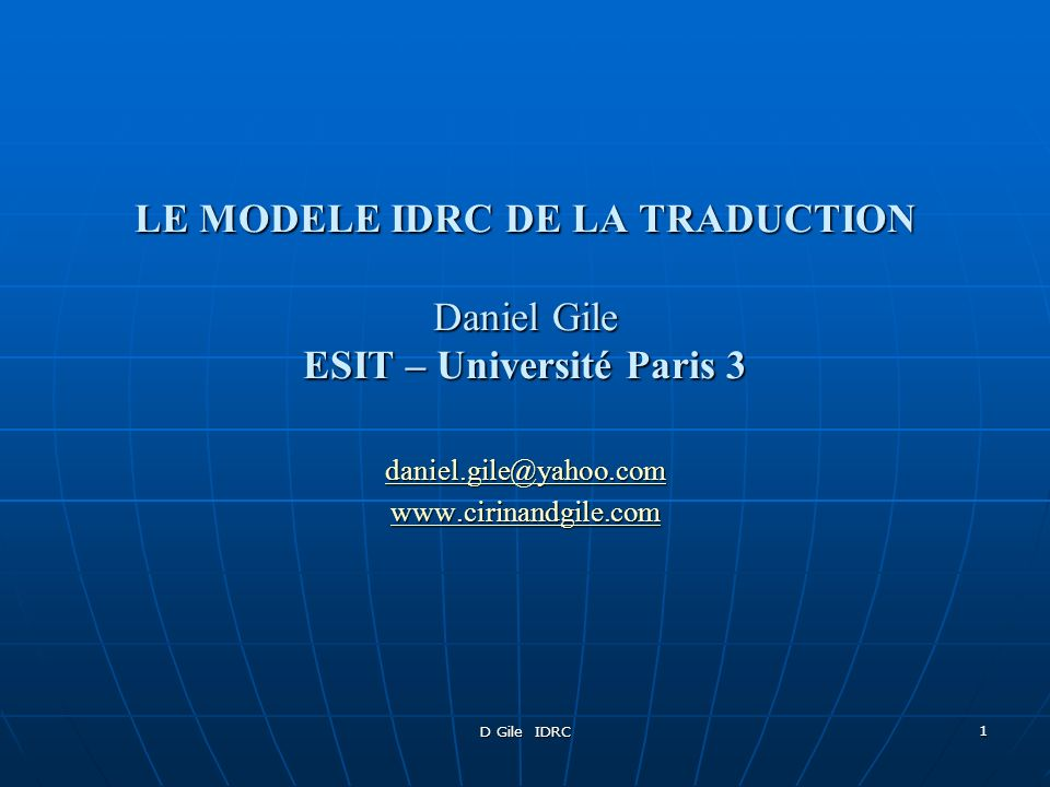 LE MODELE IDRC DE LA TRADUCTION Daniel Gile ESIT – Université Paris 3