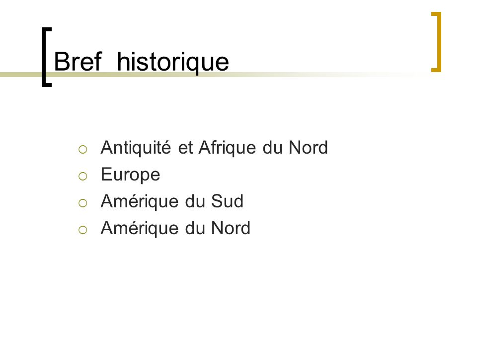 Bref historique Antiquité et Afrique du Nord Europe Amérique du Sud