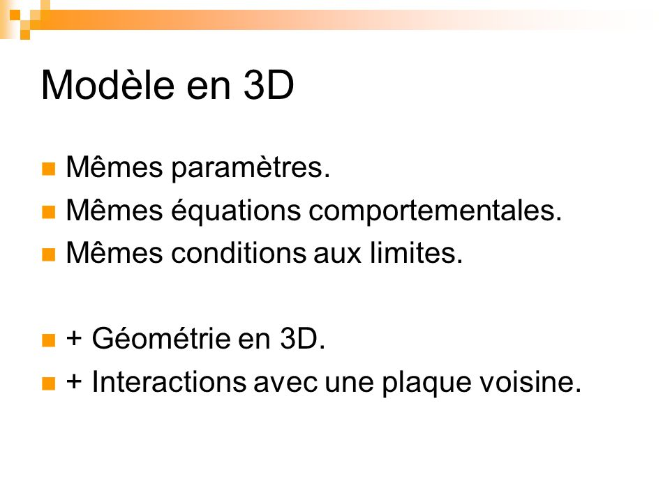 Modèle en 3D Mêmes paramètres. Mêmes équations comportementales.