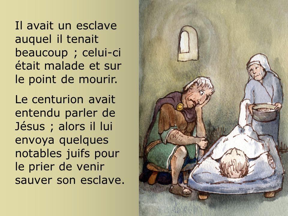 Il avait un esclave auquel il tenait beaucoup ; celui-ci était malade et sur le point de mourir.
