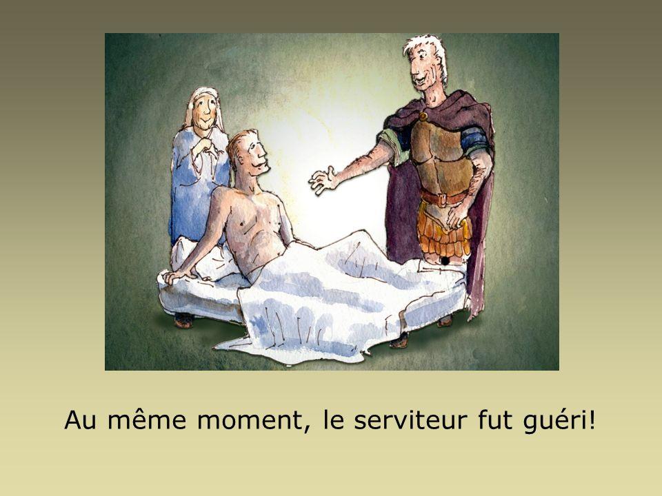 Au même moment, le serviteur fut guéri!
