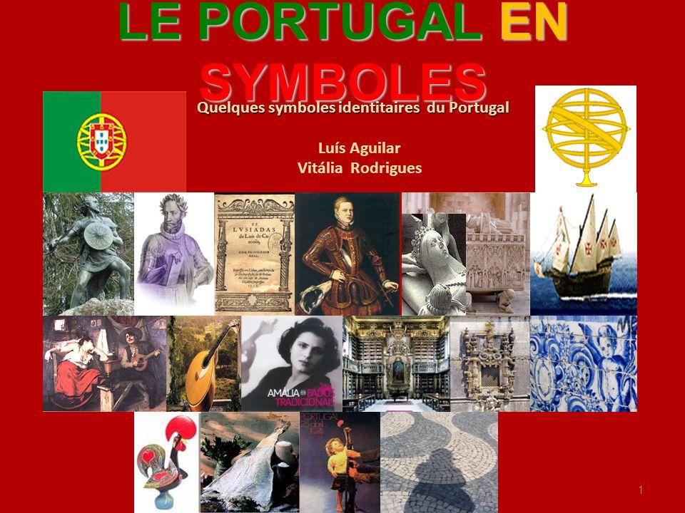 LE PORTUGAL EN SYMBOLES Quelques symboles identitaires du Portugal