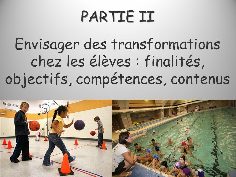 PARTIE II Envisager des transformations chez les élèves : finalités, objectifs, compétences, contenus