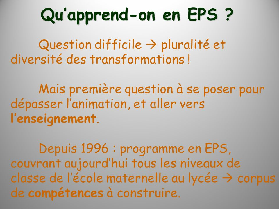 Qu'apprend-on en EPS Question difficile  pluralité et diversité des transformations !