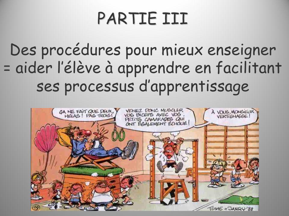 PARTIE III Des procédures pour mieux enseigner = aider l'élève à apprendre en facilitant ses processus d'apprentissage