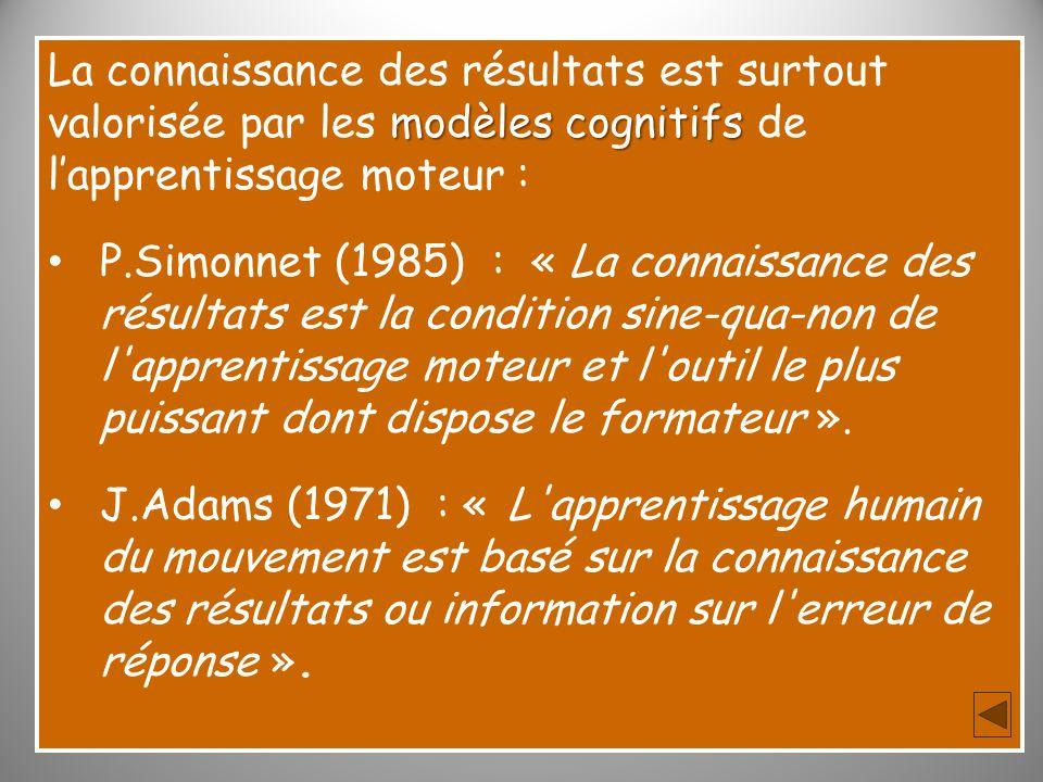 La connaissance des résultats est surtout valorisée par les modèles cognitifs de l'apprentissage moteur :