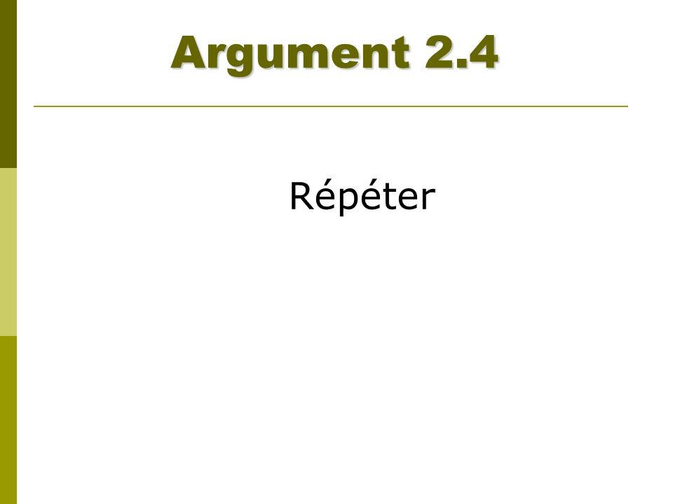 Argument 2.4 Répéter.