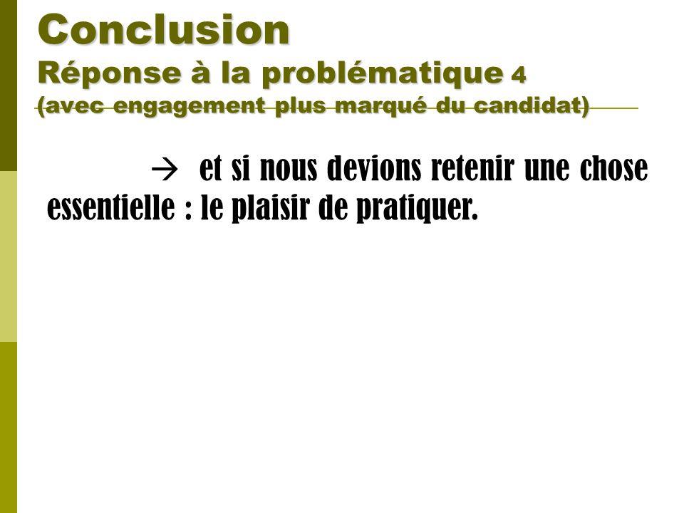 Conclusion Réponse à la problématique 4 (avec engagement plus marqué du candidat)