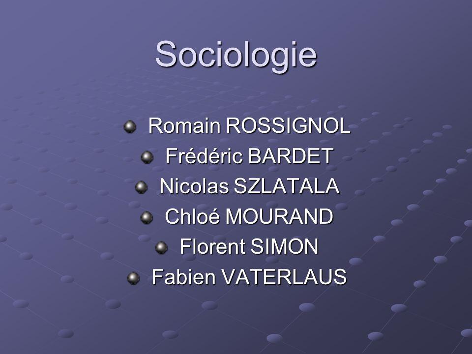 Sociologie Romain ROSSIGNOL Frédéric BARDET Nicolas SZLATALA
