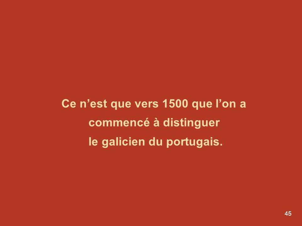 Ce n'est que vers 1500 que l'on a commencé à distinguer le galicien du portugais.