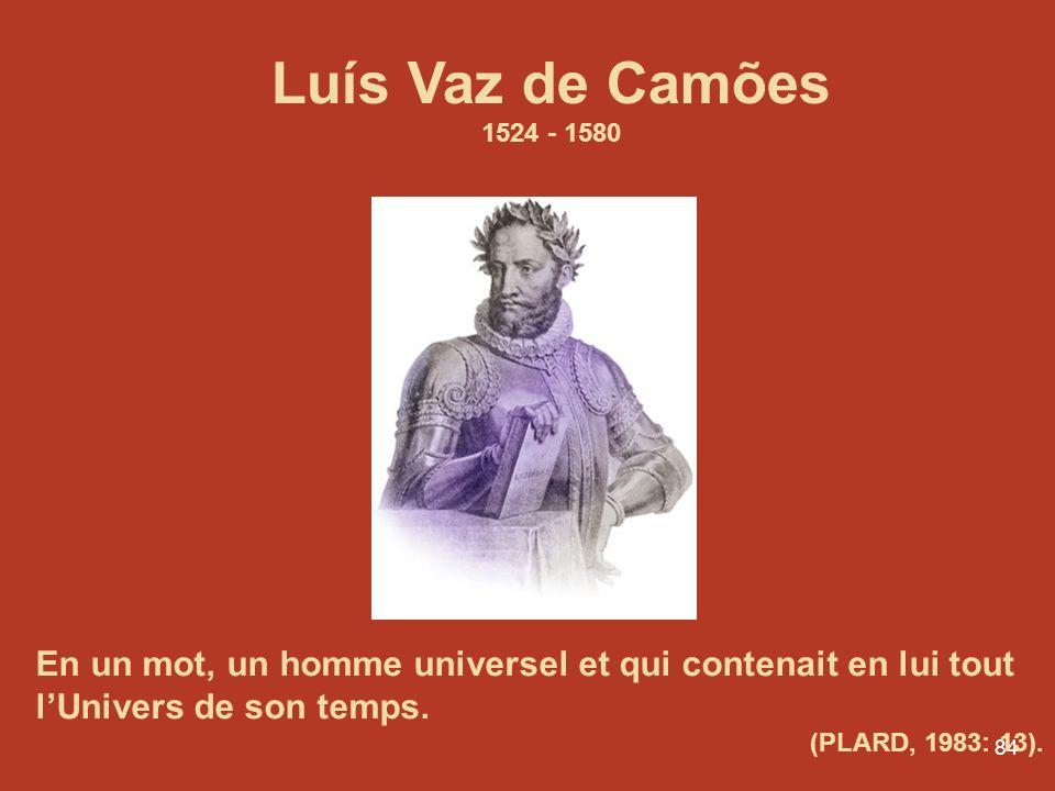 Luís Vaz de Camões 1524 - 1580. En un mot, un homme universel et qui contenait en lui tout l'Univers de son temps.