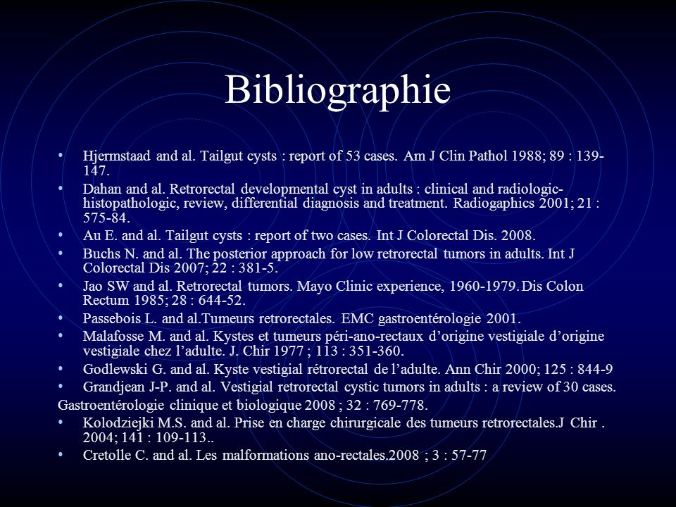 Bibliographie Hjermstaad and al. Tailgut cysts : report of 53 cases. Am J Clin Pathol 1988; 89 : 139-147.