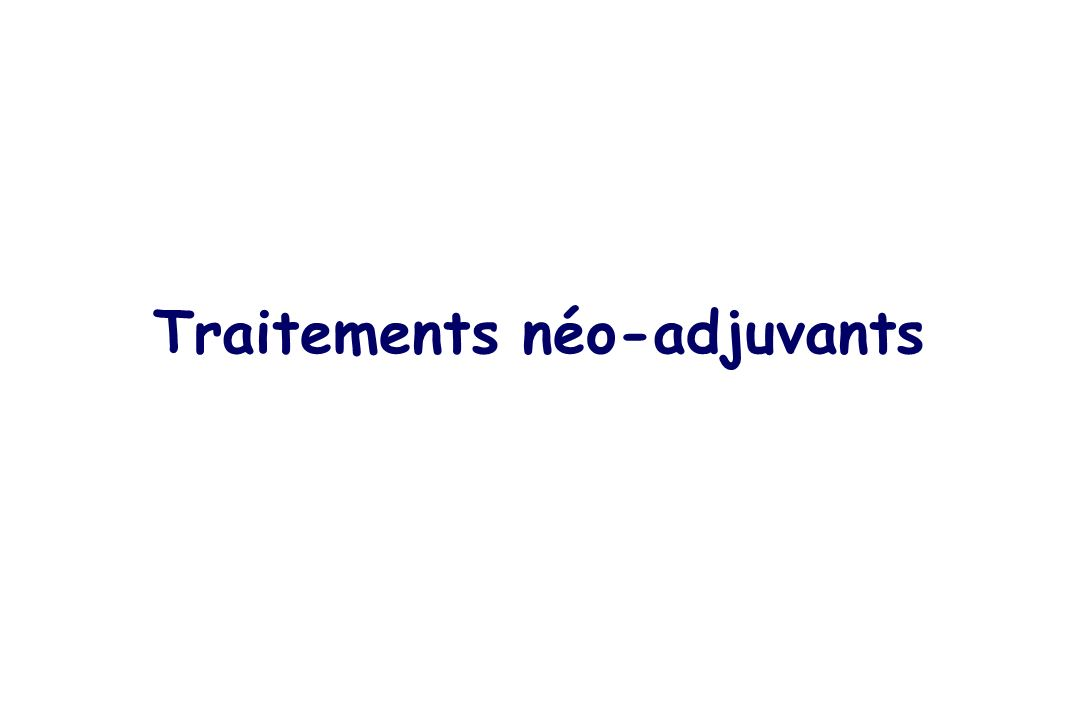 Traitements néo-adjuvants