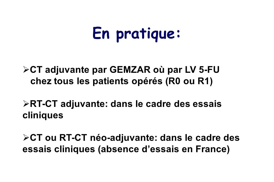 En pratique: CT adjuvante par GEMZAR où par LV 5-FU