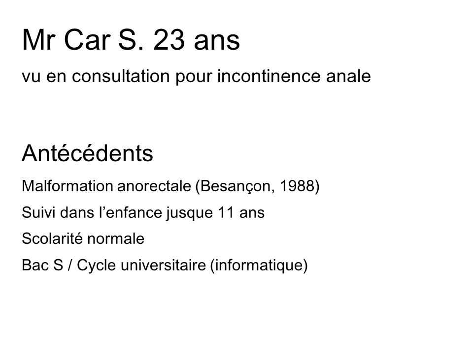 Mr Car S. 23 ans vu en consultation pour incontinence anale