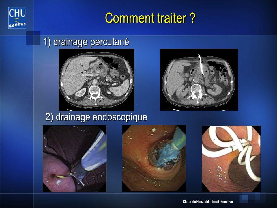 Comment traiter 1) drainage percutané 2) drainage endoscopique