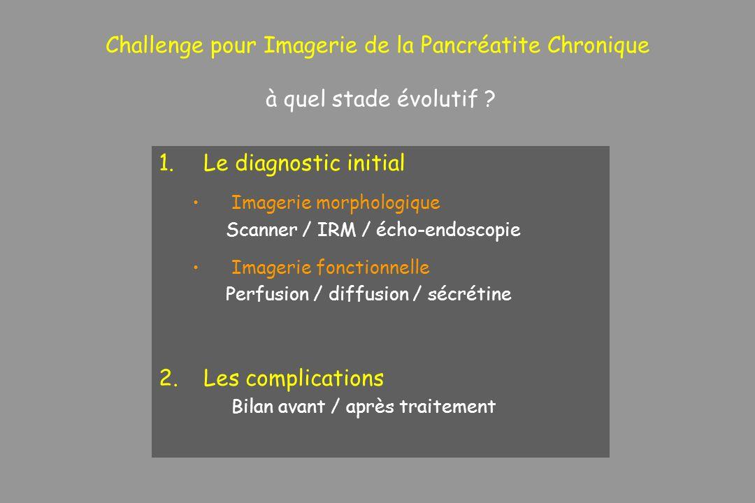 Challenge pour Imagerie de la Pancréatite Chronique à quel stade évolutif