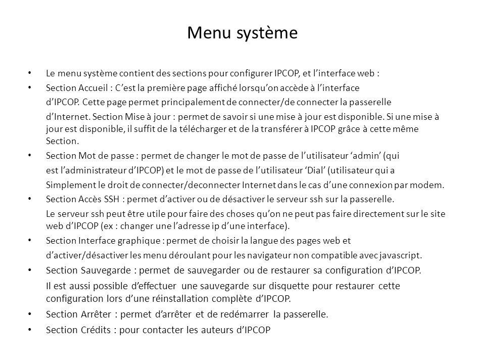 Menu système Le menu système contient des sections pour configurer IPCOP, et l'interface web :