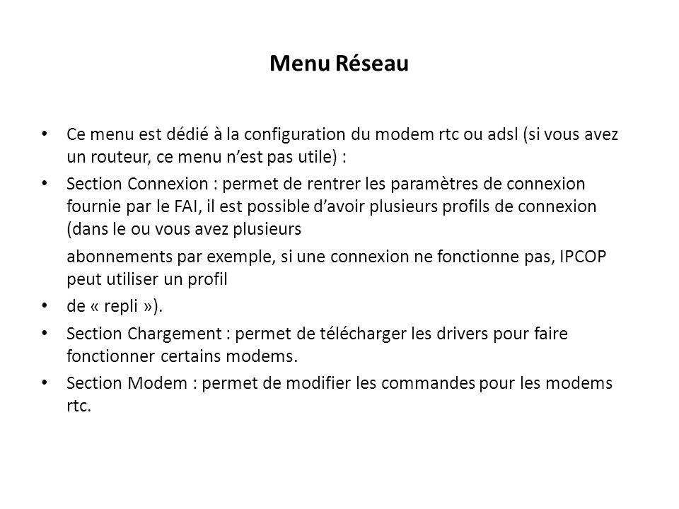 Menu Réseau Ce menu est dédié à la configuration du modem rtc ou adsl (si vous avez un routeur, ce menu n'est pas utile) :