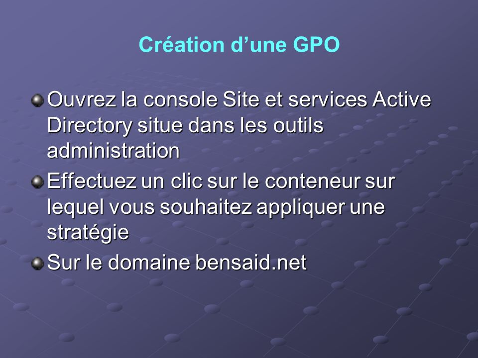 Création d'une GPO Ouvrez la console Site et services Active Directory situe dans les outils administration.