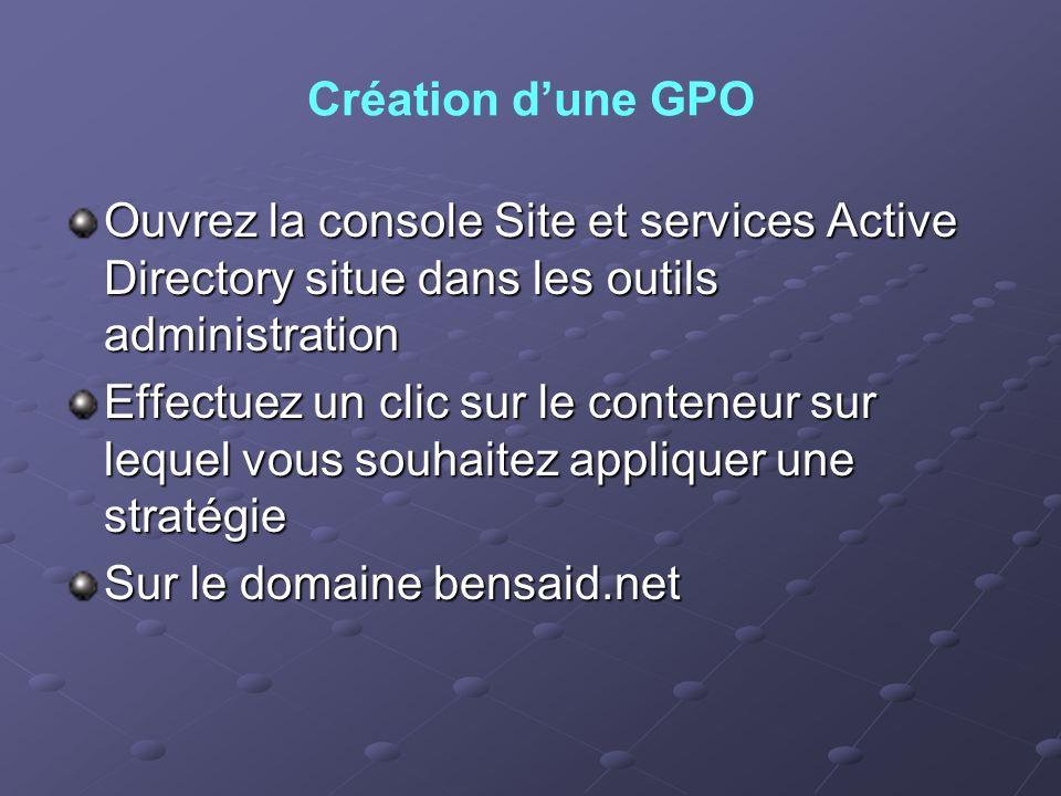 Création d'une GPOOuvrez la console Site et services Active Directory situe dans les outils administration.