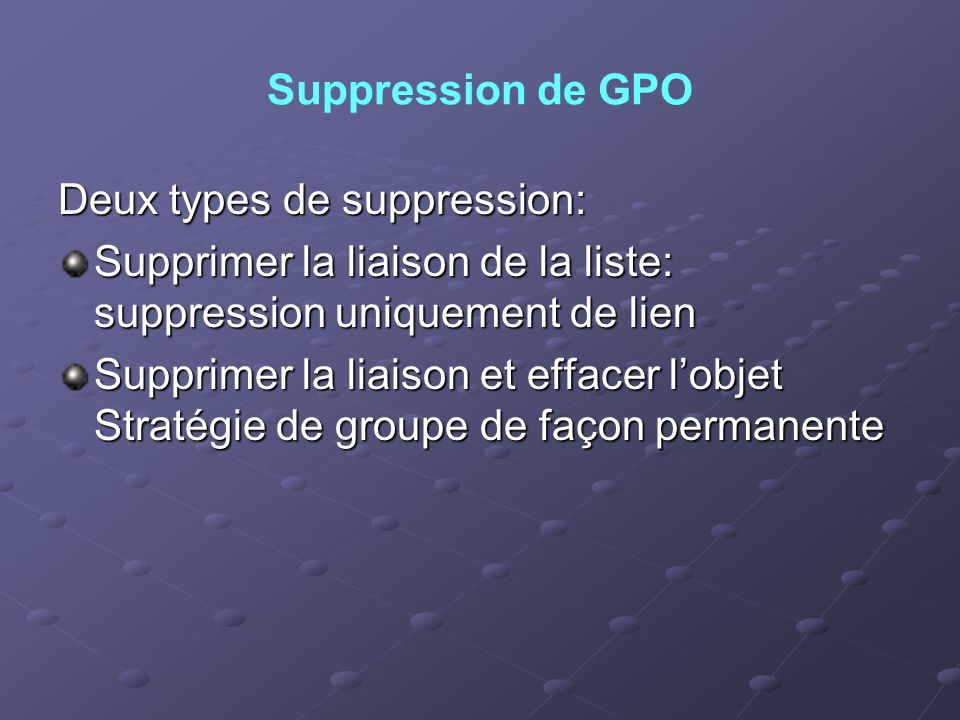 Suppression de GPO Deux types de suppression: Supprimer la liaison de la liste: suppression uniquement de lien.