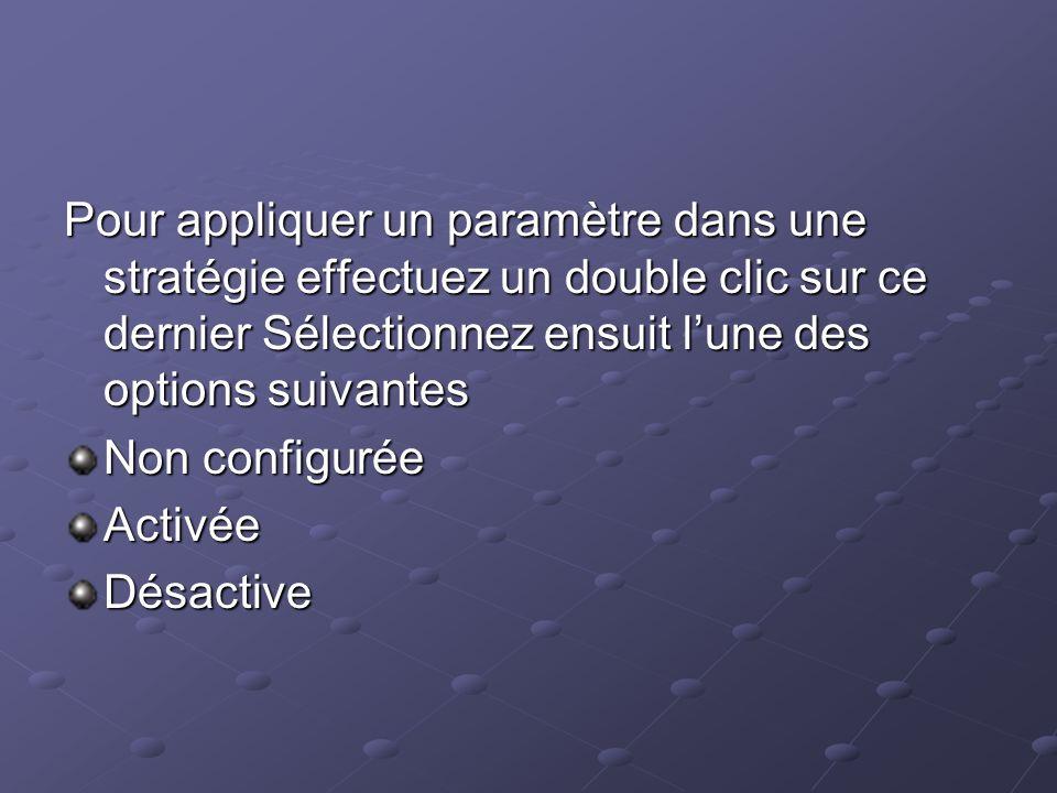Pour appliquer un paramètre dans une stratégie effectuez un double clic sur ce dernier Sélectionnez ensuit l'une des options suivantes
