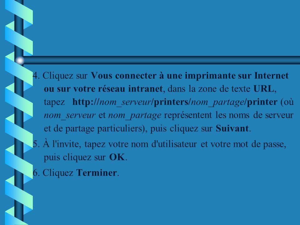 4. Cliquez sur Vous connecter à une imprimante sur Internet ou sur votre réseau intranet, dans la zone de texte URL, tapez http://nom_serveur/printers/nom_partage/printer (où nom_serveur et nom_partage représentent les noms de serveur et de partage particuliers), puis cliquez sur Suivant.