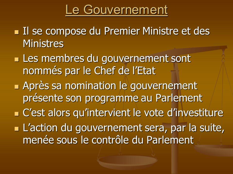 Le Gouvernement Il se compose du Premier Ministre et des Ministres