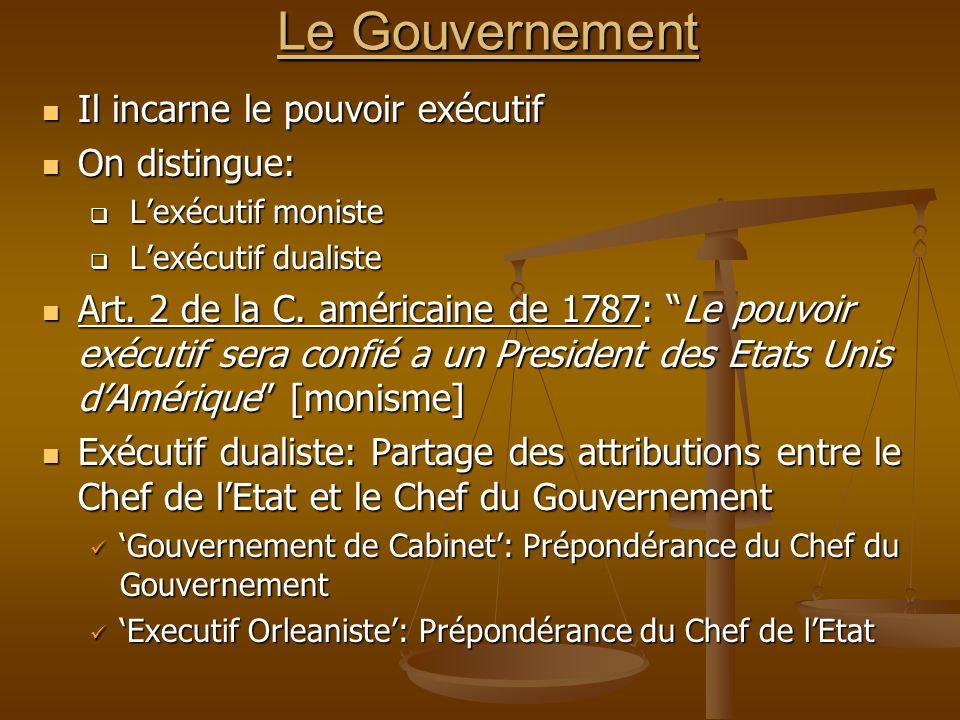 Le Gouvernement Il incarne le pouvoir exécutif On distingue: