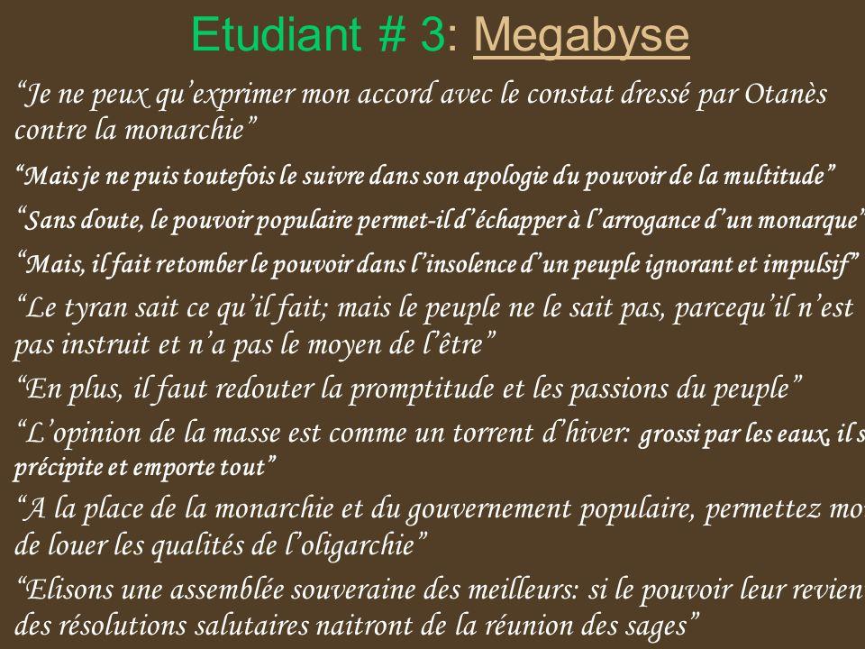 Etudiant # 3: Megabyse Je ne peux qu'exprimer mon accord avec le constat dressé par Otanès contre la monarchie