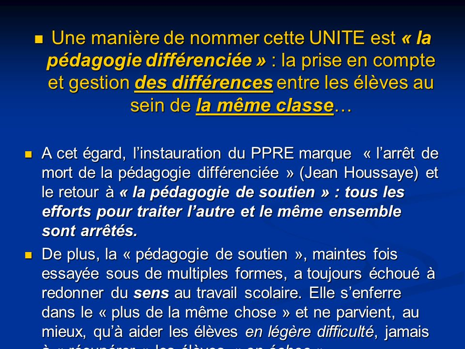 Une manière de nommer cette UNITE est « la pédagogie différenciée » : la prise en compte et gestion des différences entre les élèves au sein de la même classe…