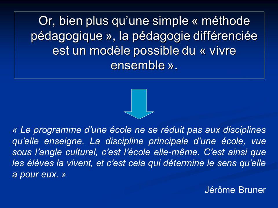 Or, bien plus qu'une simple « méthode pédagogique », la pédagogie différenciée est un modèle possible du « vivre ensemble ».