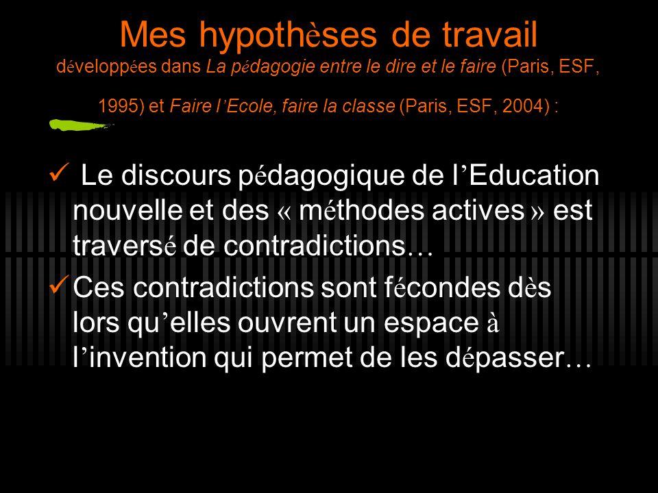 Mes hypothèses de travail développées dans La pédagogie entre le dire et le faire (Paris, ESF, 1995) et Faire l'Ecole, faire la classe (Paris, ESF, 2004) :