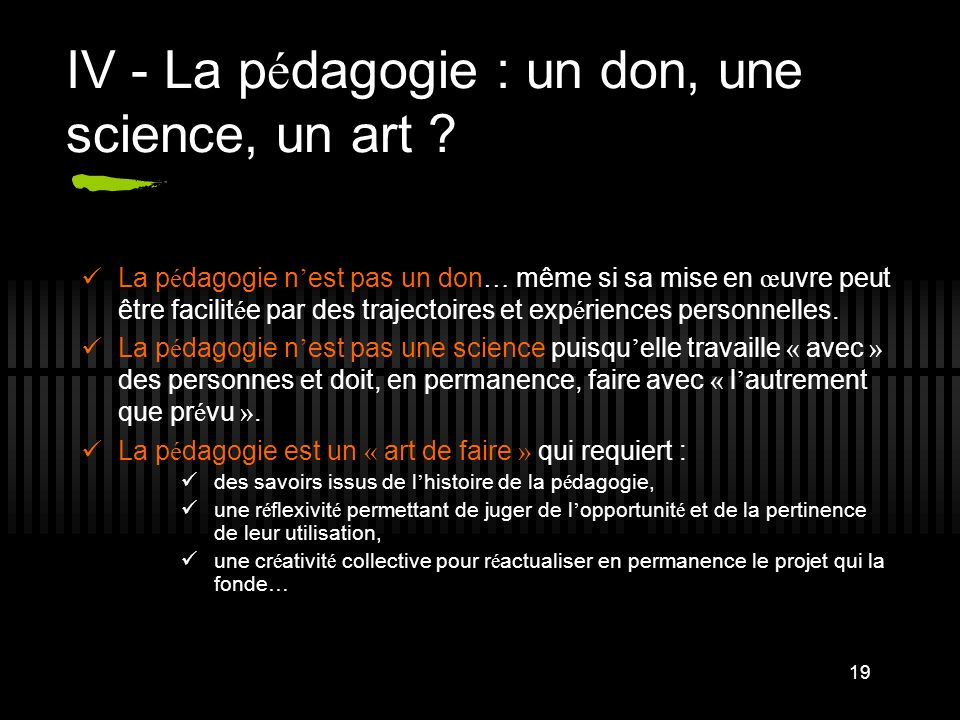 IV - La pédagogie : un don, une science, un art