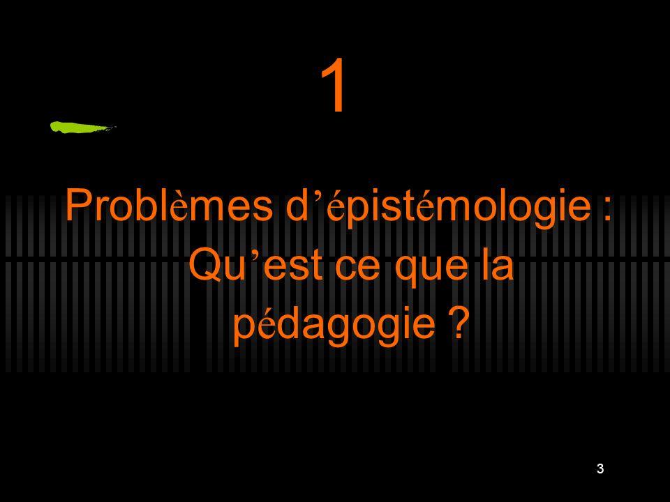 Problèmes d'épistémologie : Qu'est ce que la pédagogie