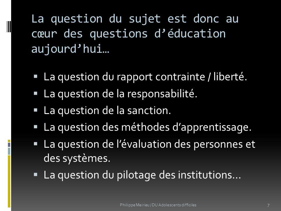 La question du sujet est donc au cœur des questions d'éducation aujourd'hui…