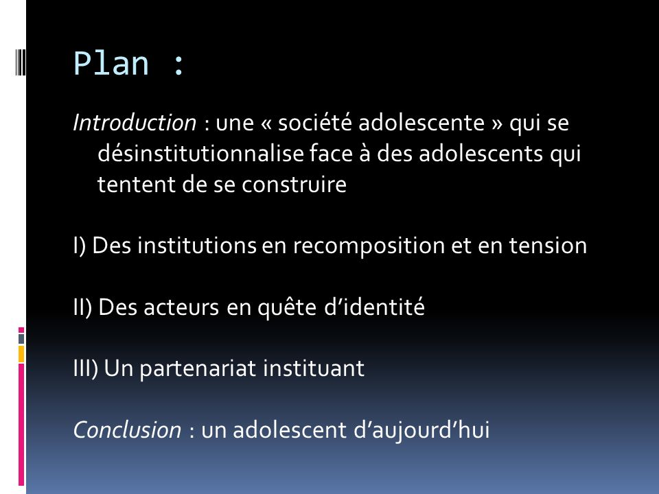 Plan :Introduction : une « société adolescente » qui se désinstitutionnalise face à des adolescents qui tentent de se construire.