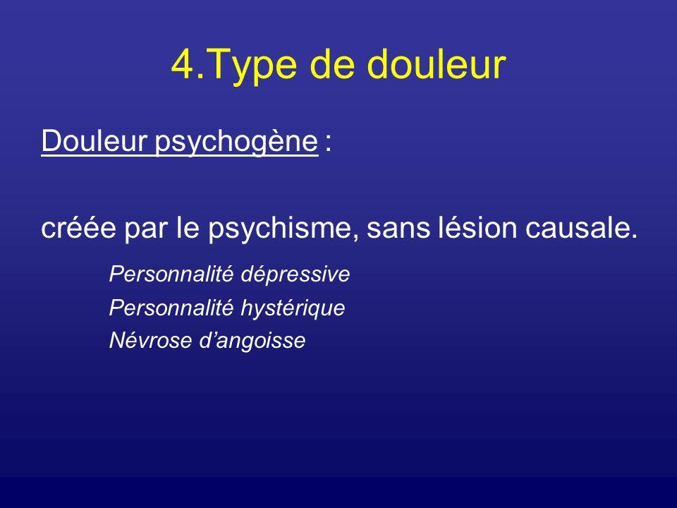 4.Type de douleur Douleur psychogène :